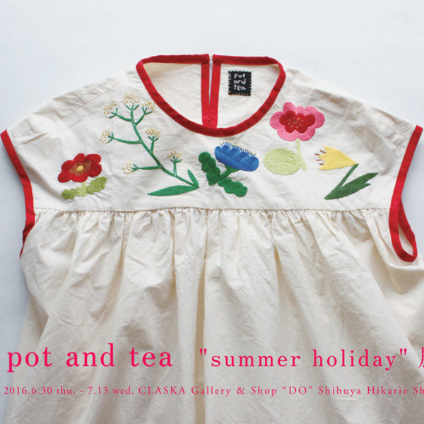 """pot and tea<br>""""summer holiday"""" 展"""