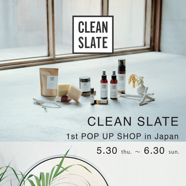 CLEAN SLATE<br>1st POP UP SHOP in Japan